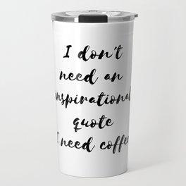 Funny gifts for coffee lovers I need coffee Travel Mug