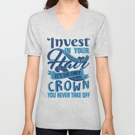 Hairstylist Barber Invest in Your Hair Only Crown You Will Ever Have Unisex V-Neck