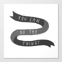 you can do the thing! Canvas Print