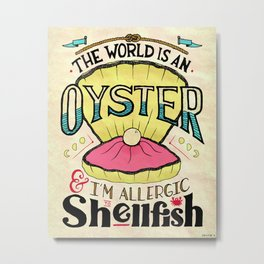 The World Is An Oyster Metal Print