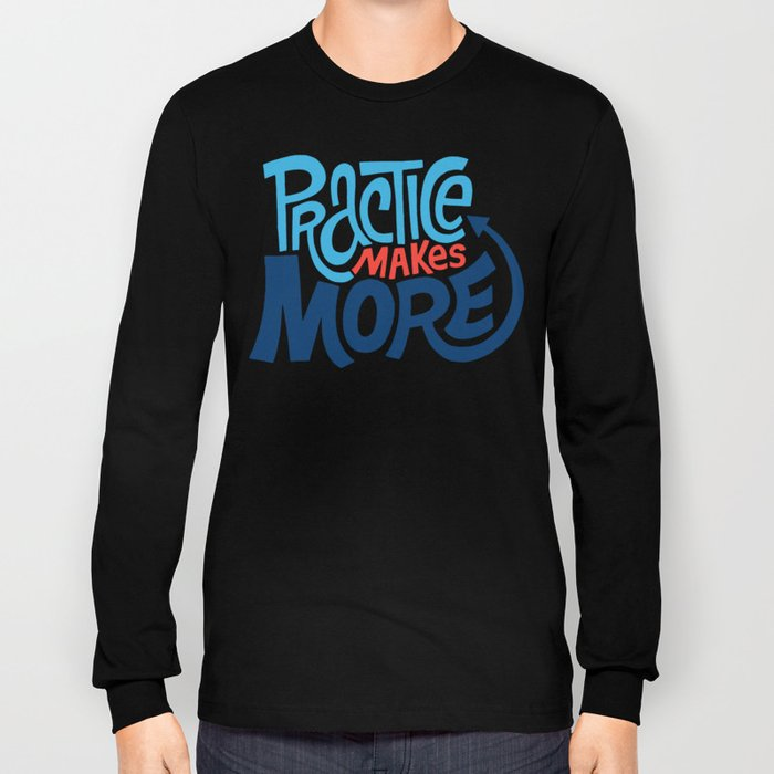 Practice Makes More Practice Long Sleeve T-shirt