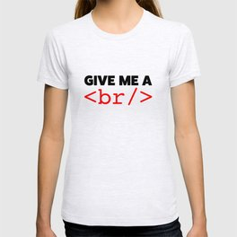 Give my a break T-shirt