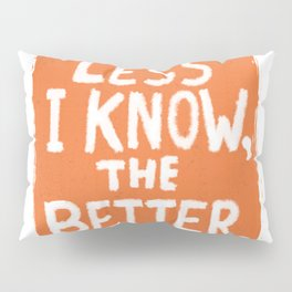 The Less I Know, the Better. Pillow Sham