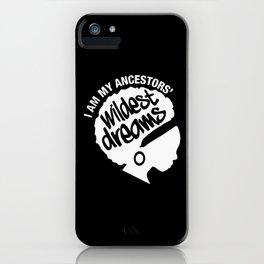 I Am My Ancestors' Wildest Dreams iPhone Case
