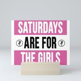 Saturdays Are For The Girls Mini Art Print
