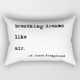 Breathing dreams like air - F. Scott Fitzgerald quote Rectangular Pillow