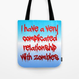 I have a complicated relationship with  zombies Tote Bag