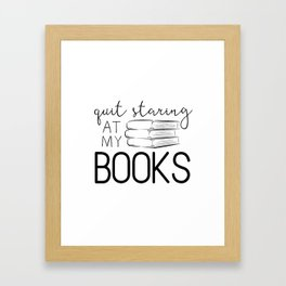 Quit Staring At My Books Framed Art Print