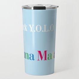 Fuck Y.O.L.O Hakuna Matata Travel Mug