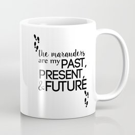 the marauders are my past, present, & future Coffee Mug