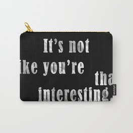 You're Not Interesting Carry-All Pouch