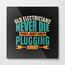 Old electricians never die the plugging away Metal Print