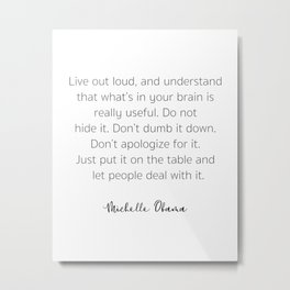 Live out loud, and understand that what's in your brain Metal Print