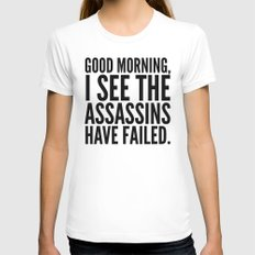 Good morning, I see the assassins have failed. White Womens Fitted Tee MEDIUM