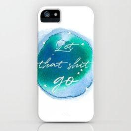 Let that shit go - Watercolor Collection iPhone Case