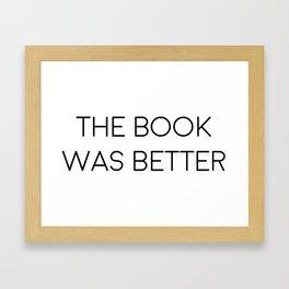 The Book Was Better Framed Art Print