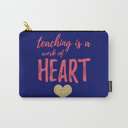 Teaching is a work of Heart Carry-All Pouch