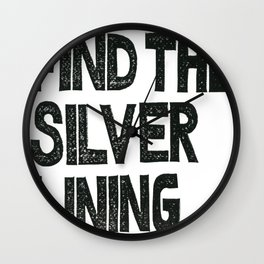 FIND THE SILVER LINING  Wall Clock