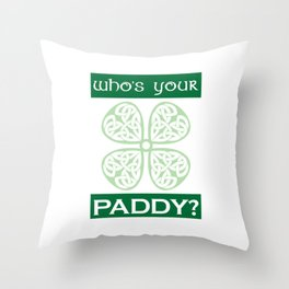 Funny St. Patrick's Day Who's Your Paddy Throw Pillow