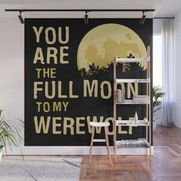 You Are The Full Moon To My Werewolf Wall Mural