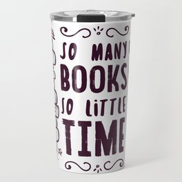 So Many Books So Little Time! Travel Mug