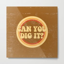 Can you dig it? Metal Print