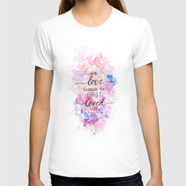 He First Loved Us T-shirt