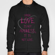 When love is not madness, it is not love Hoody