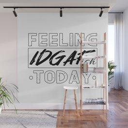 Feeling IDGAF-Ish today Gift Wall Mural