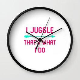 I Juggle That's What I Do Fun Juggling Gift Wall Clock