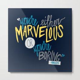 Marvelous or Boring Metal Print