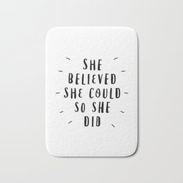 She Believed She Could So She Did black and white typography poster design home wall bedroom decor Bath Mat