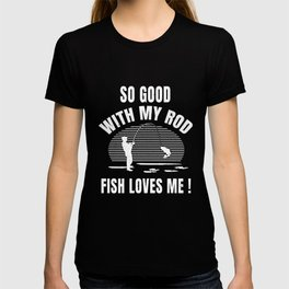 So Good With My Rod Fish Loves Me Funny Fishing products T-shirt