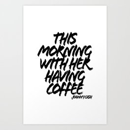This Morning With Her Having Coffee. -Johnny Cash Quote Grunge Caps Art Print