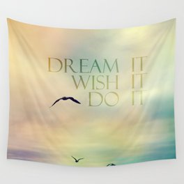dream it wish it do it Wall Tapestry