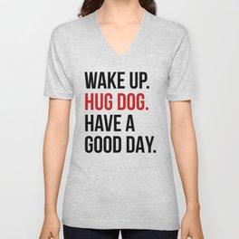 Wake Up, Hug Dog, Have a Good Day Unisex V-Neck