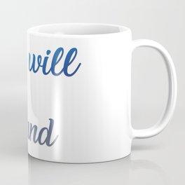 You will be found Coffee Mug
