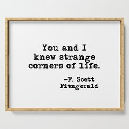 You and I knew strange corners of life - Fitzgerald quote Serving Tray
