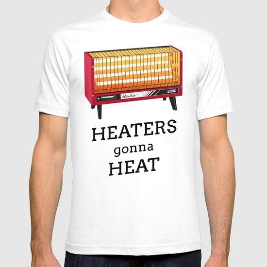 Heaters gonna heat T-shirt