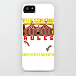Circus Lover The Circus Rules I Only Go For The Contortionists iPhone Case