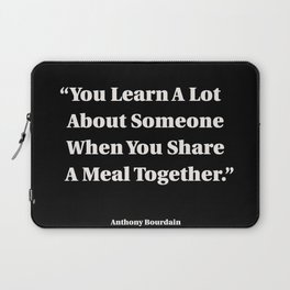 You Learn A Lot About Someone When You Share A Meal Together Laptop Sleeve
