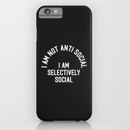 I Am Selectively Social Funny Offensive Quote iPhone Case
