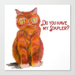 Do you have my Stapler?  Canvas Print