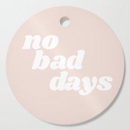 no bad days Cutting Board