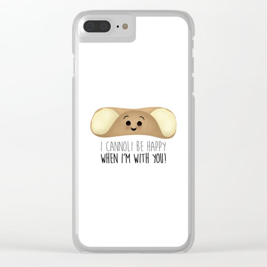 I Cannoli Be Happy When I'm With You! Clear iPhone Case