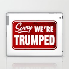 Sorry We're Trumped Laptop & iPad Skin