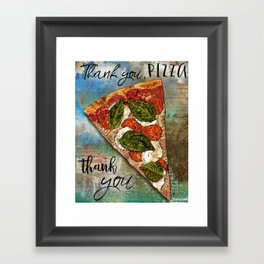 Thank You, Pizza...Thank You Framed Art Print