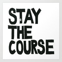 STAY THE COURSE Art Print