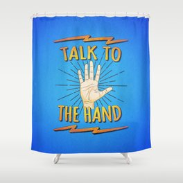 Talk to the hand! Funny Nerd & Geek Humor Statement Shower Curtain