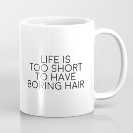 Life Is Too Short, To Have Boring Hair, Hair Quote Coffee Mug